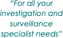 """For all your investigation and surveillance specialist needs"""